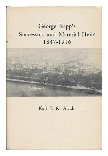 George Rapp's successors and material heirs, 1847-1916: Arndt, Karl John