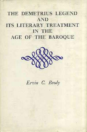 The Demetrius Legend and Its Literary Treatment in the Age of the Baroque: Brody, Ervin C.