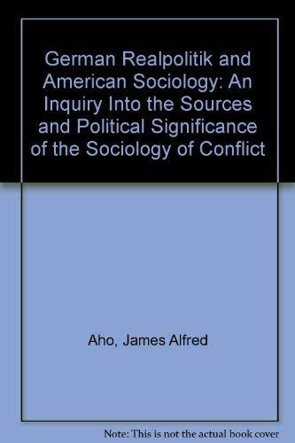 German realpolitik and American sociology: An inquiry: James Alfred Aho