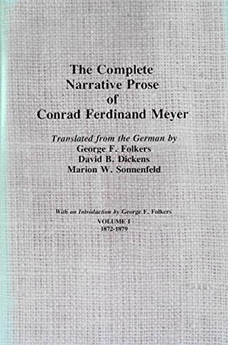 The Complete Narrative Prose of Conrad Ferdinand: Folkers, George F.,