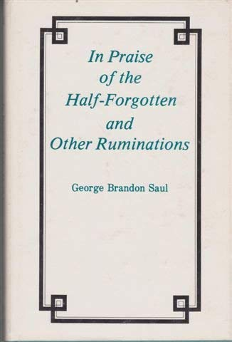 In Praise of the Half-Forgotton and Other Ruminations: Saul, George Brandon
