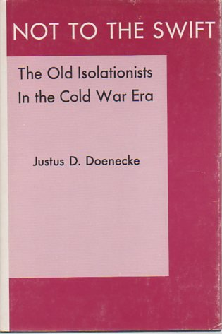 9780838719404: Not to the Swift: The Old Isolationists in the Cold War Era