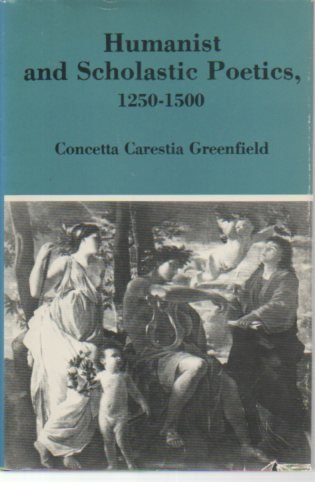 Humanist and Scholastic Poetics, 1250-1500: Greenfield, Concetta Carestia