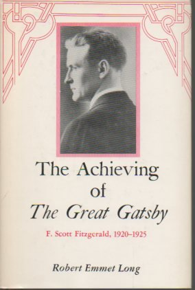 The Achieving of the Great Gatsby: F. Scott Fitzgerald, 1920-1925: Robert Emmet Long
