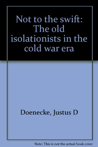 9780838722893: NOT TO THE SWIFT: The old isolationists in the cold war era