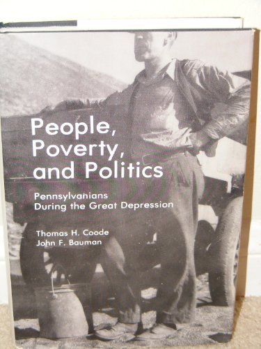 People, Poverty and Politics: Pennsylvanians During the: Coode, Thomas H.;