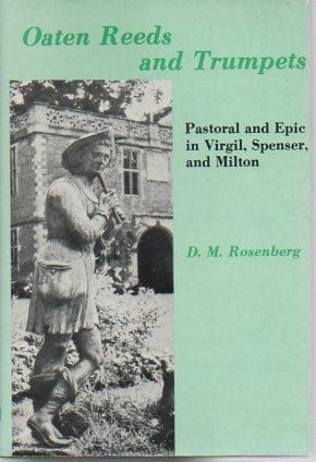 Oaten Reeds and Trumpets: Pastoral and Epic in Virgil, Spenser, and Milton: Rosenberg, David M.