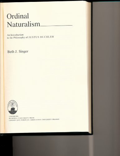 Ordinal Naturalism: An Introduction to the Philosophy of Justus Buchler: Singer, Beth J.