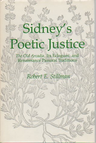 Sidney's Poetic Justice: The Old Arcadia, Its Eclogues, and Renaissance Pastoral Traditions: ...