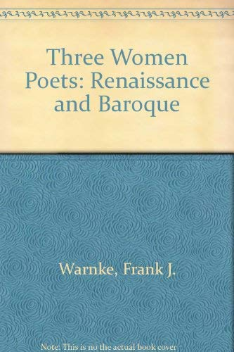 Three Women Poets: Renaissance and Baroque: Labe, Louise, Stampa,