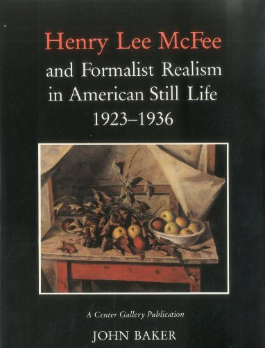 Henry Lee Mcfee and Formalist Realism in American Still Life, 1923-1936 Baker, John