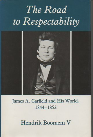 9780838751350: The Road to Respectability: James A. Garfield and His World, 1844-1852 (Western Reserve Historical Society Publication)