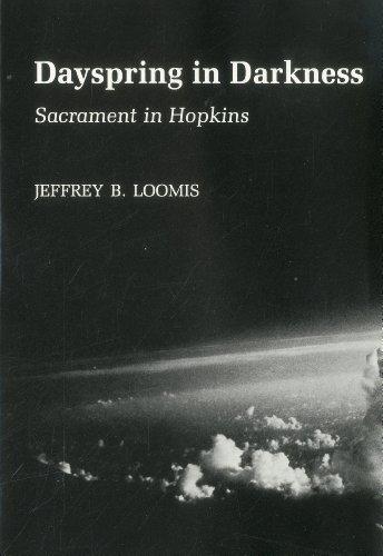Dayspring in Darkness: Sacrament in Hopkins (Hardback): Jeffrey Loomis