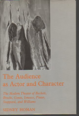 9780838751534: The Audience as Actor and Character: Modern Theatre of Beckett, Brecht, Genet, Ionesco, Pinter, Stoppard and Williams