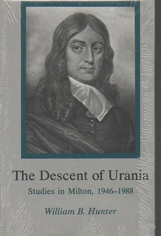 The Descent of Urania: Studies in Milton, 1946-1988: Hunter, William B.