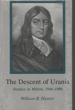The Descent of Urania: Studies in Milton, 1946-1988: William B. Hunter