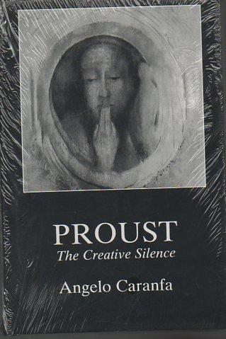 Proust: the Creative Silence: Caranfa, Angelo