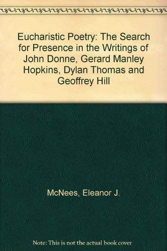 9780838752050: Eucharistic Poetry : The Search for Presence in the Writings of John Donne Gerard Manley Hopkins, Dylan Thomas, Geoffrey Hill
