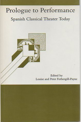 Prologue to Performance: Spanish Classical Theater Today: Fothergill-Payne, Louise