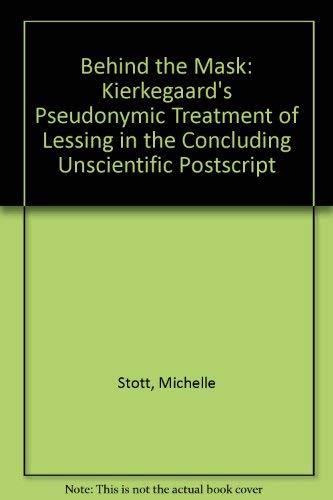 Behind the Mask: Kierkegaard's Pseudonymic Treatment of: Michelle Stott