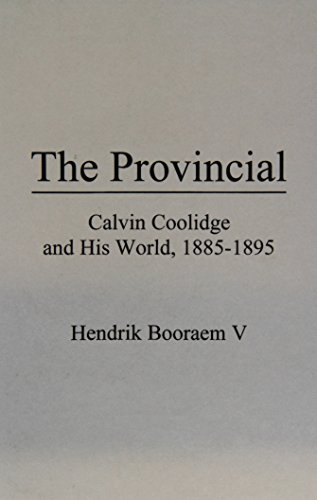 The Provincial: Calvin Coolidge and His World, 1885-1895 (Hardback): Hendrik V. Booraem