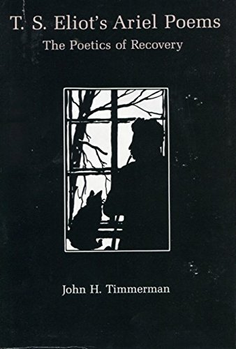 T.S. Eliot's Ariel Poems: The Poetics of Recovery: Timmerman, John H.