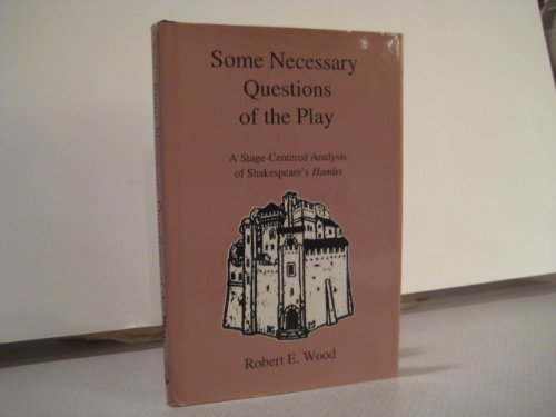 Some Necessary Questions of the Play: A: Wood, Robert E.