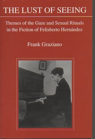 9780838753385: The Lust of Seeing: Themes of the Gaze and Sexual Rituals in the Fiction of Felisberto Hernandez