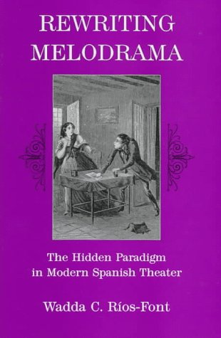9780838753422: Rewriting Melodrama: The Hidden Paradigm in Modern Spanish Theater