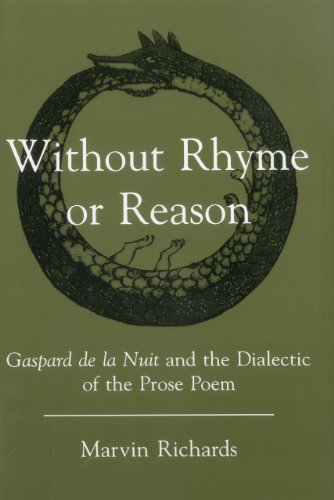 Without Rhyme or Reason: Gaspard de la Nuit and the Dialectic of the Prose Poem (Hardback): Marvin ...