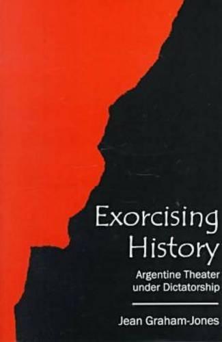 9780838754245: Exorcising History: Argentine Theater Under Dictatorship