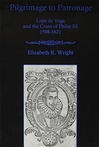 Pilgrimage to Patronage: Lope De Vega and the Court of Philip III, 1598-1621 (Hardback): Elizabeth ...