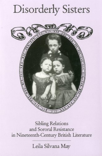 Disorderly Sisters: Sibling Relations and Sororal Resistance in Nineteenth-century British ...