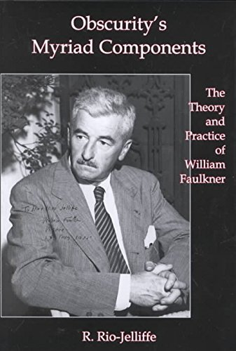 Obscurity's Myriad Components: The Theory and Practice of William Faulkner: Rio-Jelliffe, R.
