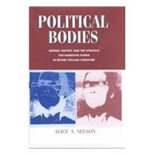 Political Bodies. Gender, History, and the Struggle for Narrative Power in Recent Chilean ...