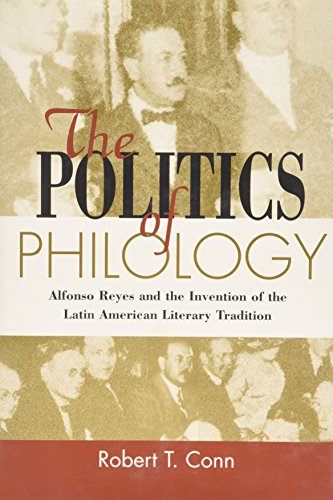 9780838755044: The Politics of Philology: Alfonso Reyes and the Invention of the Latin American Literary Tradition (Bucknell Studies in Latin American Literature and ... in Latin American Literature & Theory)