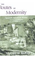 The Routes of Modernity: Spanish American Poetry from the Early Eighteenth to the Mid-Nineteenth ...