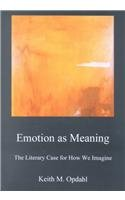 Emotion As Meaning: The Literary Case for How We Imagine: Opdahl, Keith M.