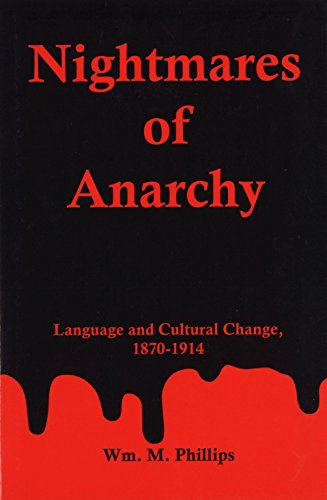 Nightmares of Anarchy: Language and Cultural Change, 1870-1914 (Hardback): William M. Phillips