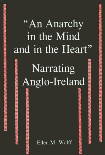 9780838755563: An Anarchy in the Mind And in the Heart: Narrating Anglo-Ireland
