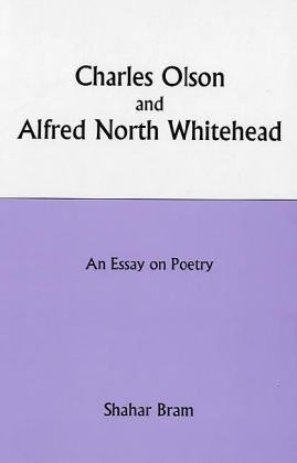 Charles Olson and Alfred North Whitehead: An Essay on Poetry.: BRAM, Shahar.