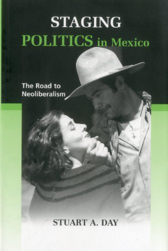 Staging Politics In Mexico: The Road to Neoliberalism (Hardback): Stuart A. Day