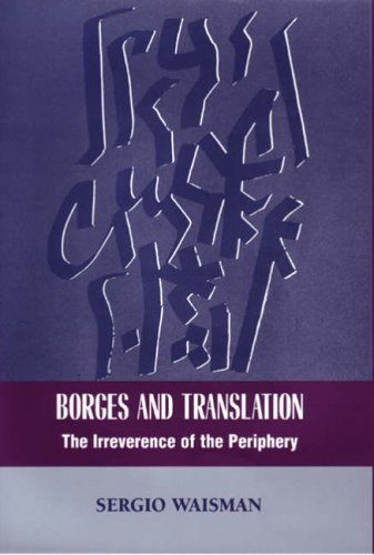 Borges and Translation: The Irreverence of the Periphery (Bucknell Studies in Latin American ...