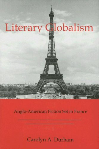9780838756089: Literary Globalism: Anglo-American Fiction Set In France