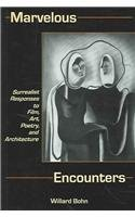 9780838756119: Marvelous Encounters: Surrealist Responses To Film, Art, Poetry, And Architecture