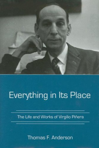 Everything in Its Place: The Life and Works of Virgilio Pinera (Hardback): Thomas F. Anderson