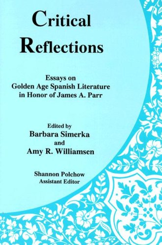 Critical Reflections: Essays on Golden Age Spanish Literature in Honor of James A. Parr: Barbara ...