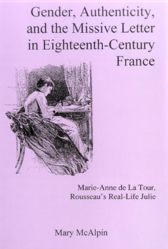 9780838756522: Gender, Authenticity, And the Missive Letter in Eighteenth-century France: Marie-anne De La Tour, Roussear's Real-life Julie