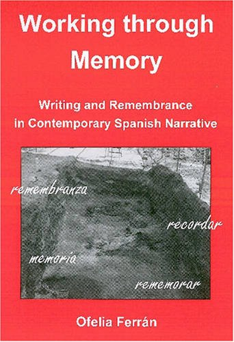 Working Through Memory: Writing and Remembrance in Contemporary Spanish Narrative: Ferran, Ofelia