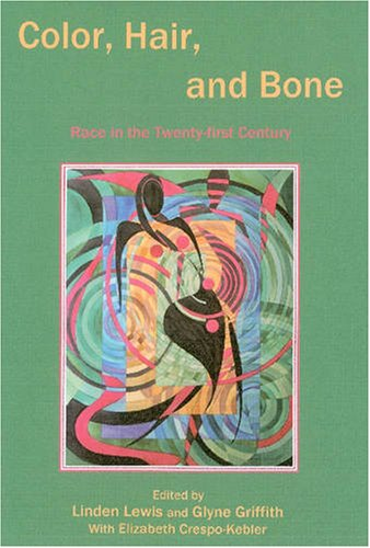 Color, Hair, and Bone: Race in the Twenty-First Century